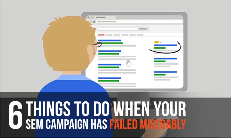 6 Things to Do When Your  PPC Campaign Failed Miserably