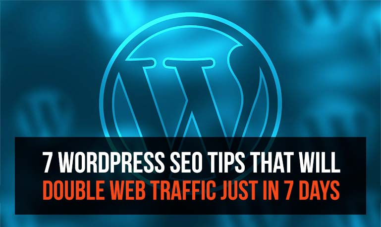 7 WordPress SEO Tips That Will Double Web Traffic Just In 7 Days