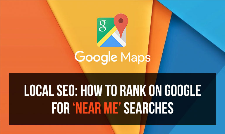 Near Me Searches - How to Optimize for Local SEO