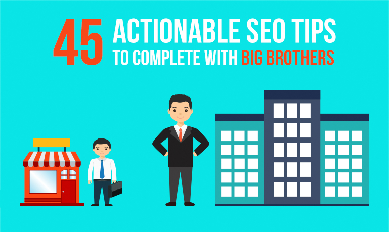 Seo For Small Business Website: 45 Actionable SEO Tips To Compete Big Brothers