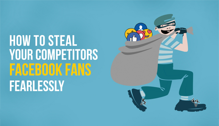 Top 4 Ethical Ways To Steal Your Competitor's Facebook Fans Fearlessly