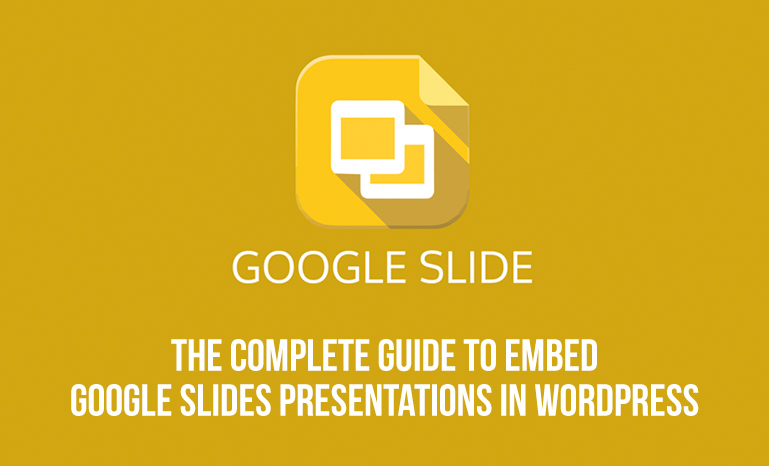 How To Embed Google Slides Presentations in WordPress Like A Pro