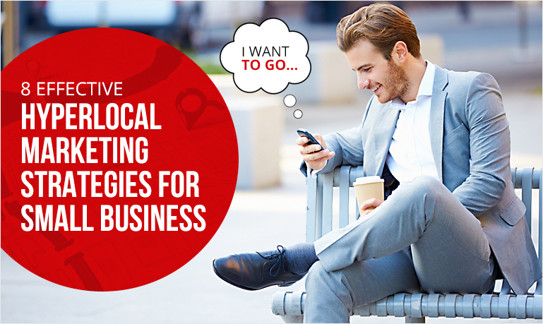 8 Effective Hyperlocal Marketing Strategies For Small Businesses