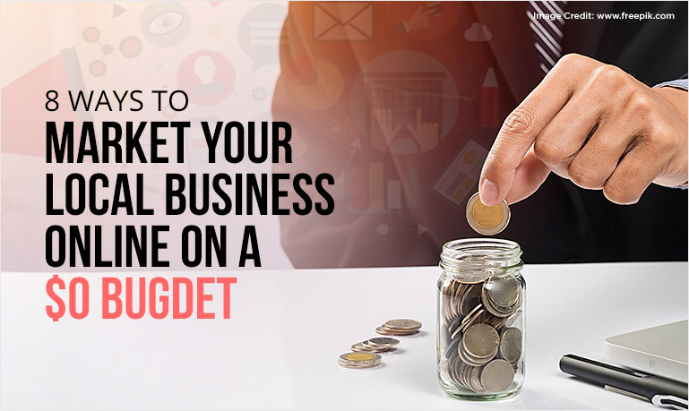 8 Ways to Market Your Local Business Online on a $0 Budget
