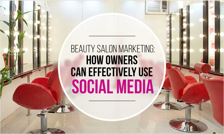 Beauty Salon Marketing: How Owners Can Effectively Use Social Media