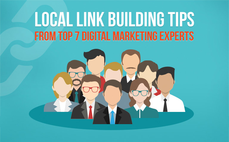 Local Link Building Tips from Top 7 Digital Marketing Experts