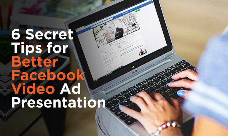 6 Secret Tips for Better Video Presentation on Facebook
