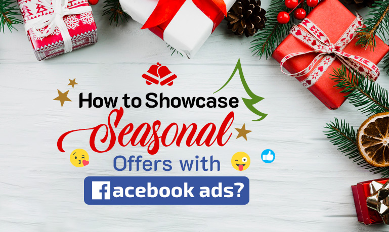 How to Showcase Seasonal Offers with Facebook Ads?