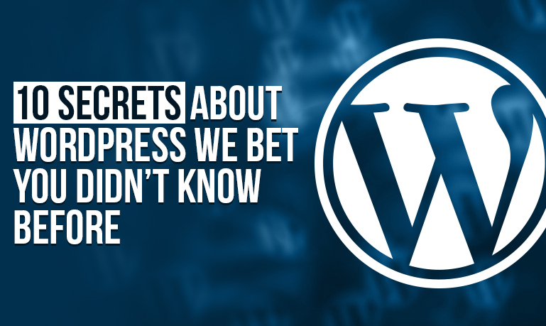 10 Secrets About WordPress We Bet You Didn't Know Before